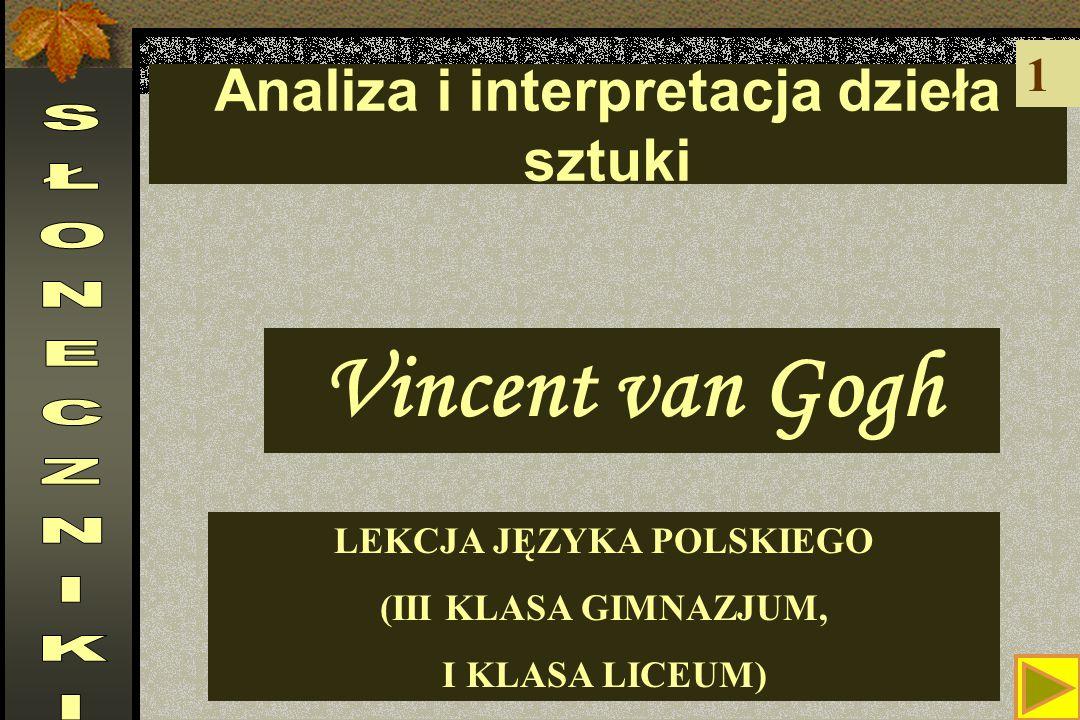 Analiza i interpretacja dzieła sztuki LEKCJA JĘZYKA POLSKIEGO (III KLASA GIMNAZJUM, I KLASA LICEUM) 1 Vincent van Gogh