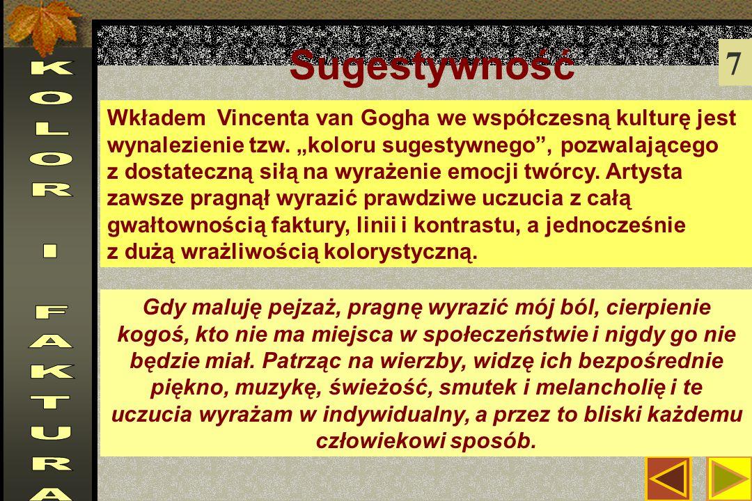 Sugestywność 7 Wkładem Vincenta van Gogha we współczesną kulturę jest wynalezienie tzw.