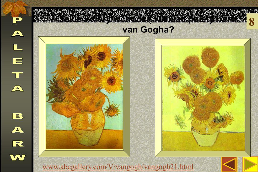 Jakie kolory wchodzą w skład palety barw van Gogha? 8 www.abcgallery.com/V/vangogh/vangogh21.html