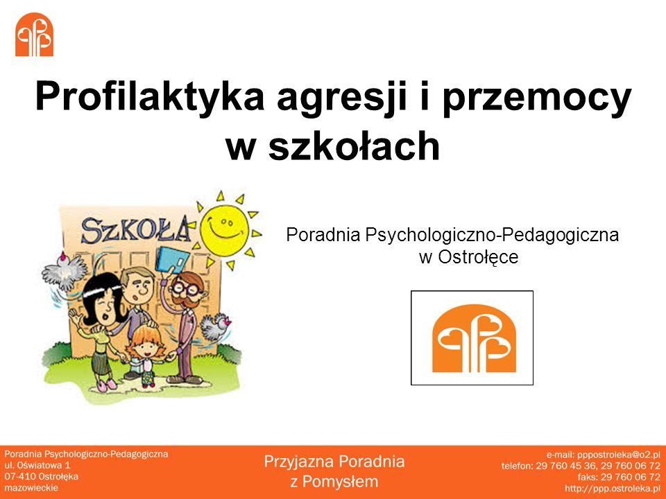 Profilaktyka agresji i przemocy w szkołach Poradnia Psychologiczno-Pedagogiczna w Ostrołęce