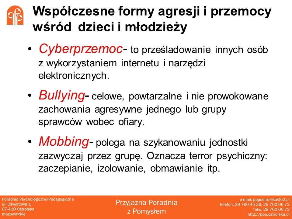 Współczesne formy agresji i przemocy wśród dzieci i młodzieży Cyberprzemoc- to prześladowanie innych osób z wykorzystaniem internetu i narzędzi elektronicznych.