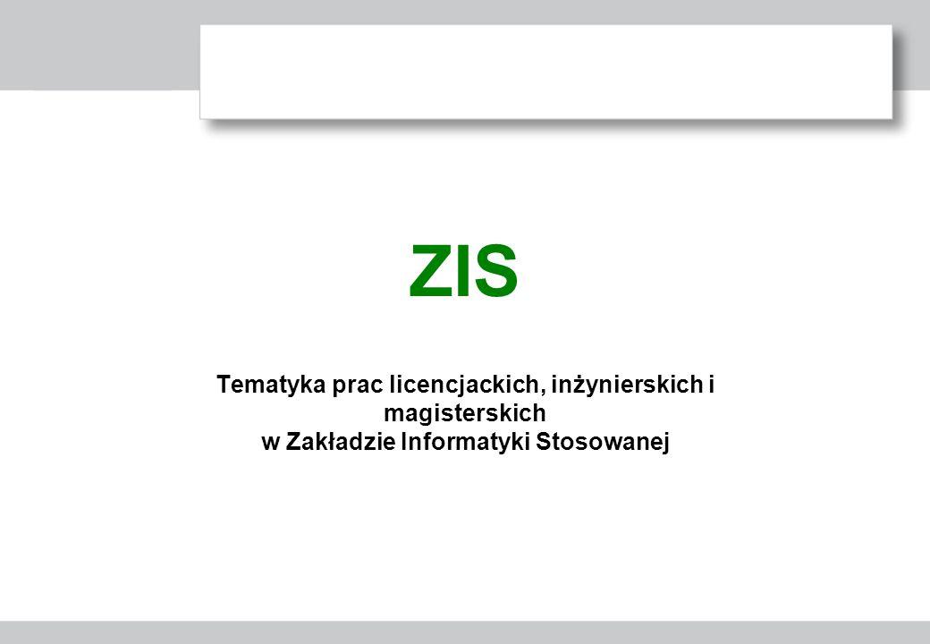 ZIS Tematyka prac licencjackich, inżynierskich i magisterskich w Zakładzie Informatyki Stosowanej