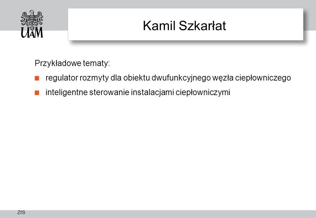 ZIS Kamil Szkarłat Przykładowe tematy: regulator rozmyty dla obiektu dwufunkcyjnego węzła ciepłowniczego inteligentne sterowanie instalacjami ciepłowniczymi