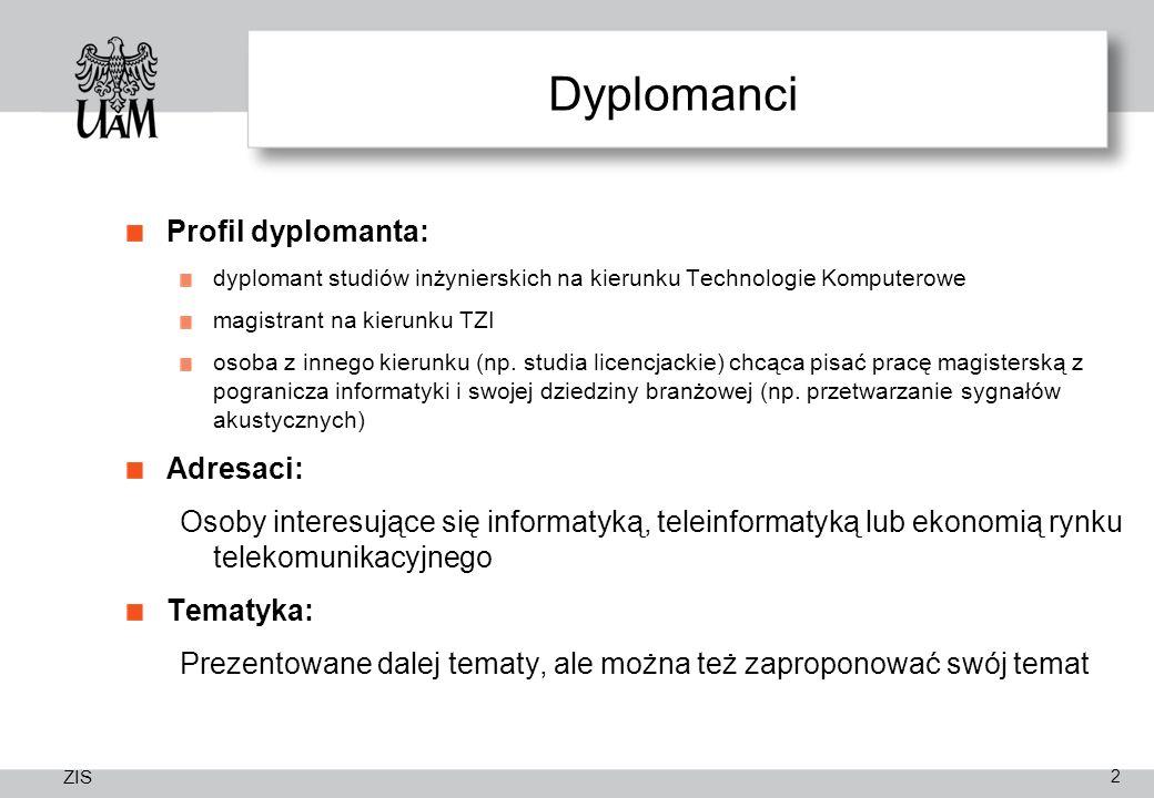 ZIS Dyplomanci Profil dyplomanta: dyplomant studiów inżynierskich na kierunku Technologie Komputerowe magistrant na kierunku TZI osoba z innego kierunku (np.