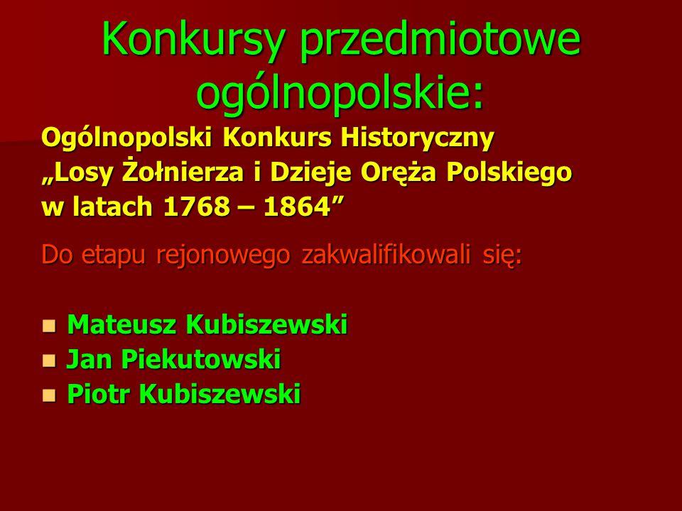 """Konkursy przedmiotowe ogólnopolskie: Ogólnopolski Konkurs Historyczny """"Losy Żołnierza i Dzieje Oręża Polskiego w latach 1768 – 1864"""" Do etapu rejonowe"""