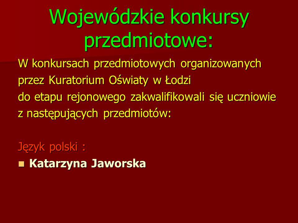 Wojewódzkie konkursy przedmiotowe: W konkursach przedmiotowych organizowanych przez Kuratorium Oświaty w Łodzi do etapu rejonowego zakwalifikowali się