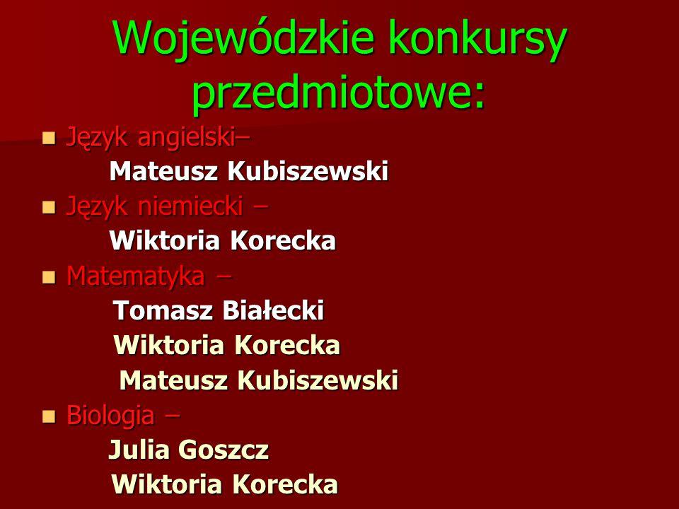 Wojewódzkie konkursy przedmiotowe: Język angielski– Język angielski– Mateusz Kubiszewski Język niemiecki – Język niemiecki – Wiktoria Korecka Matematy