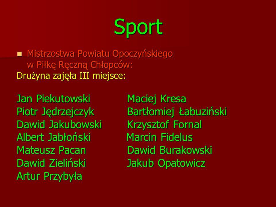 Sport Mistrzostwa Powiatu Opoczyńskiego Mistrzostwa Powiatu Opoczyńskiego w Piłkę Ręczną Chłopców: Drużyna zajęła III miejsce: Jan PiekutowskiMaciej K