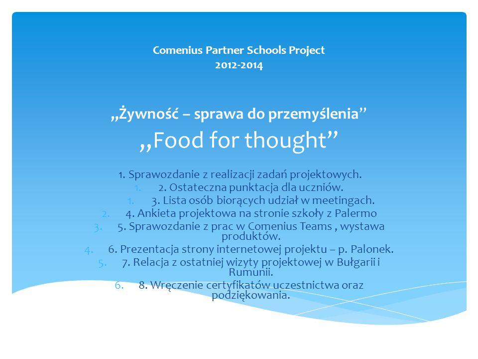 """Comenius Partner Schools Project 2012-2014 """"Żywność – sprawa do przemyślenia"""" """" Food for thought"""" 1. Sprawozdanie z realizacji zadań projektowych. 1.2"""