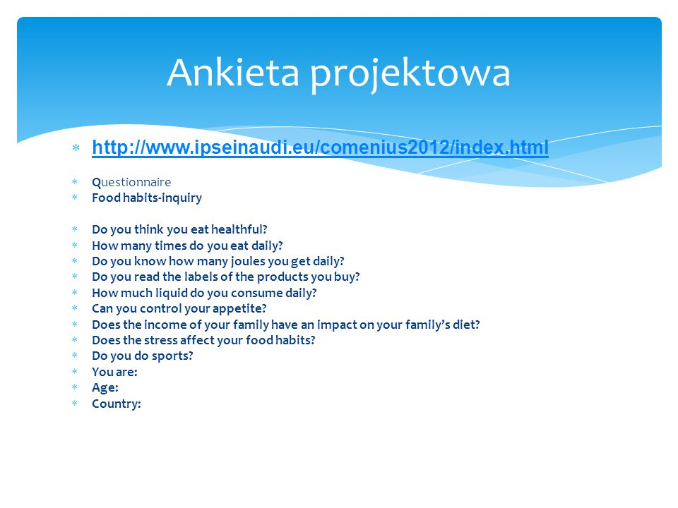 Ankieta projektowa  http://www.ipseinaudi.eu/comenius2012/index.html http://www.ipseinaudi.eu/comenius2012/index.html  Questionnaire  Food habits-inquiry  Do you think you eat healthful.