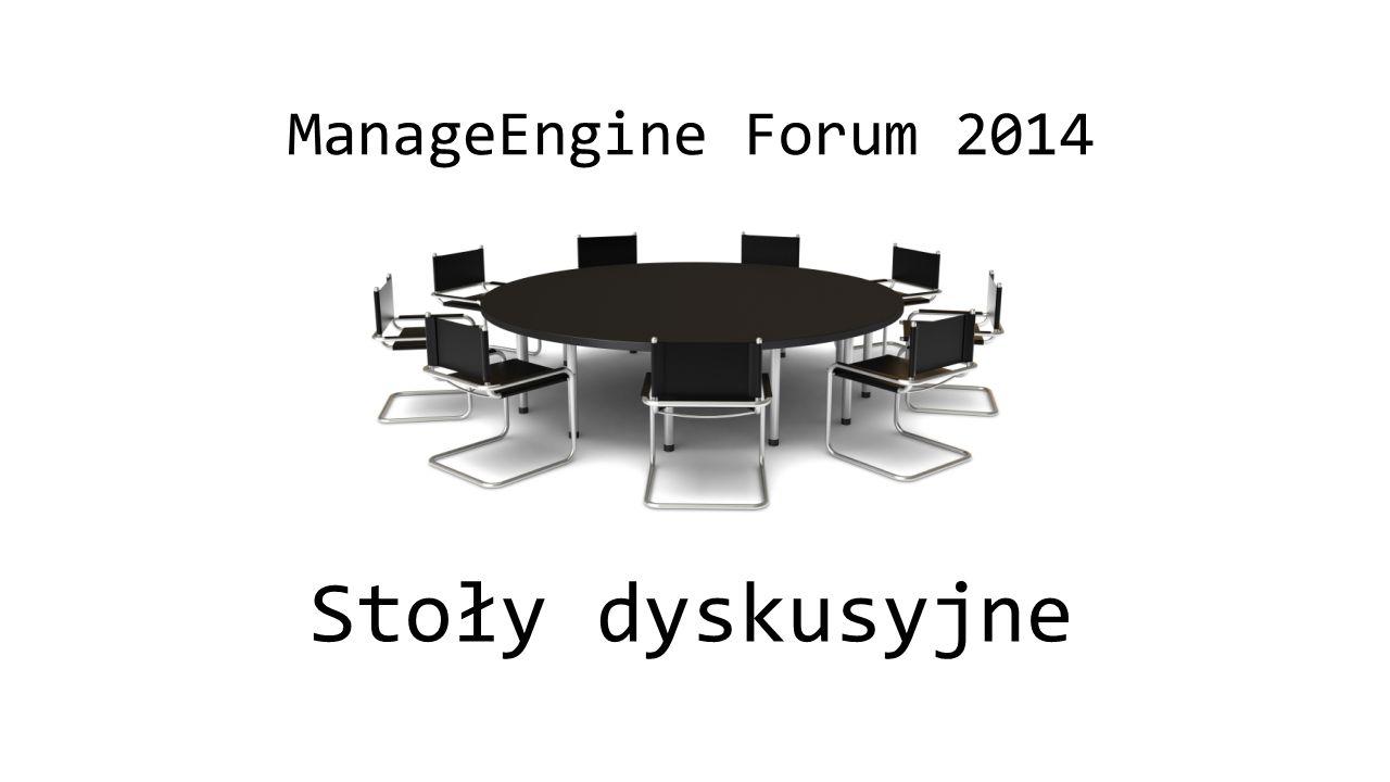 ManageEngine Forum 2014 Stoły dyskusyjne
