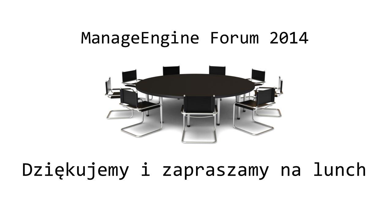 ManageEngine Forum 2014 Dziękujemy i zapraszamy na lunch