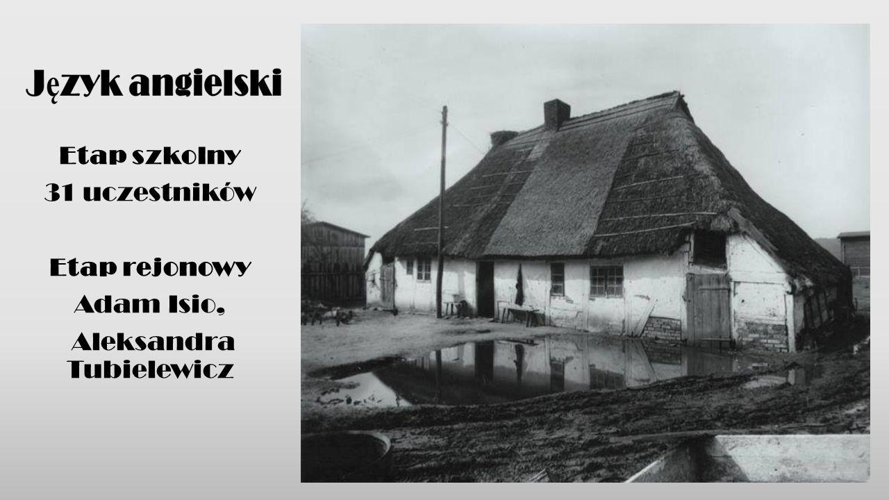 Etap szkolny 31 uczestników Etap rejonowy Adam Isio, Aleksandra Tubielewicz