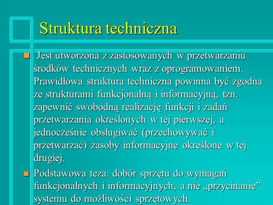Struktura techniczna n Jest utworzona z zastosowanych w przetwarzaniu środków technicznych wraz z oprogramowaniem.
