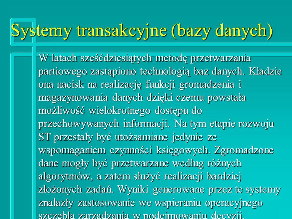 Systemy transakcyjne (bazy danych) W latach sześćdziesiątych metodę przetwarzania partiowego zastąpiono technologią baz danych.