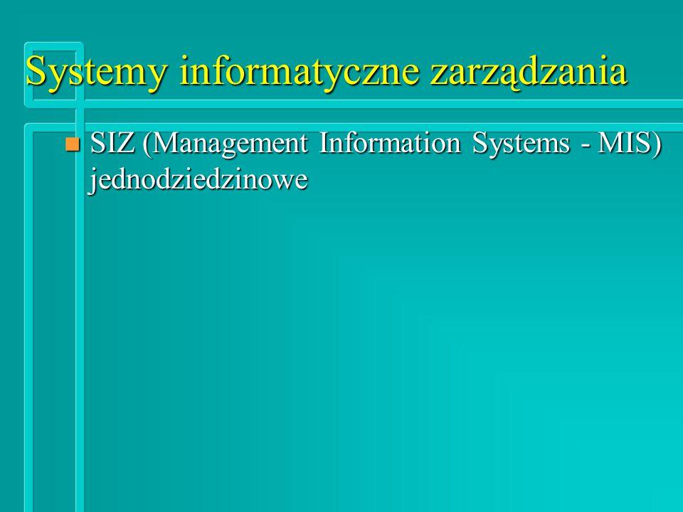 Systemy informatyczne zarządzania n SIZ (Management Information Systems - MIS) jednodziedzinowe