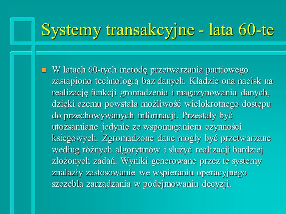 Systemy transakcyjne - lata 60-te n W latach 60-tych metodę przetwarzania partiowego zastąpiono technologią baz danych.