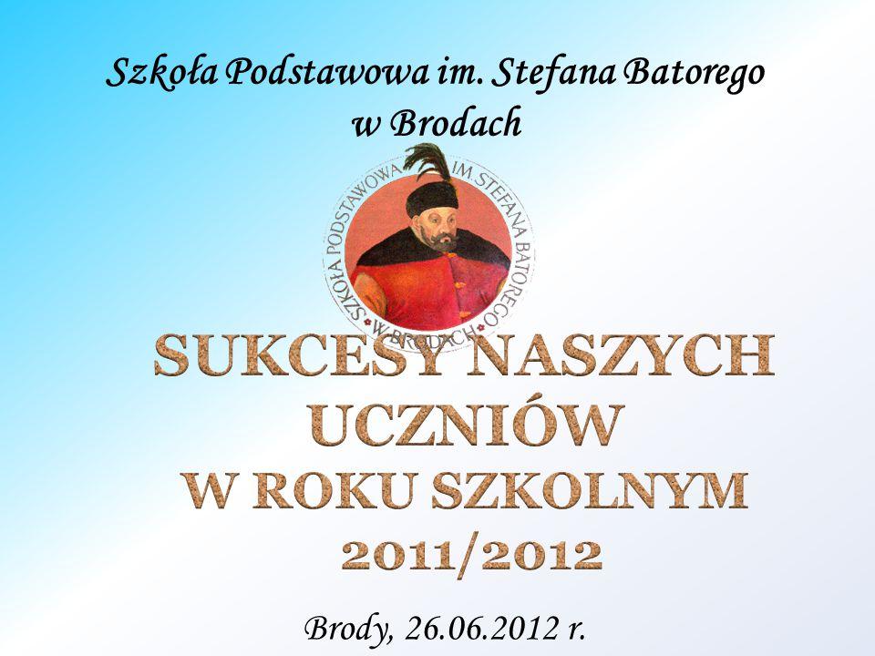 Szkoła Podstawowa im. Stefana Batorego w Brodach Brody, 26.06.2012 r.