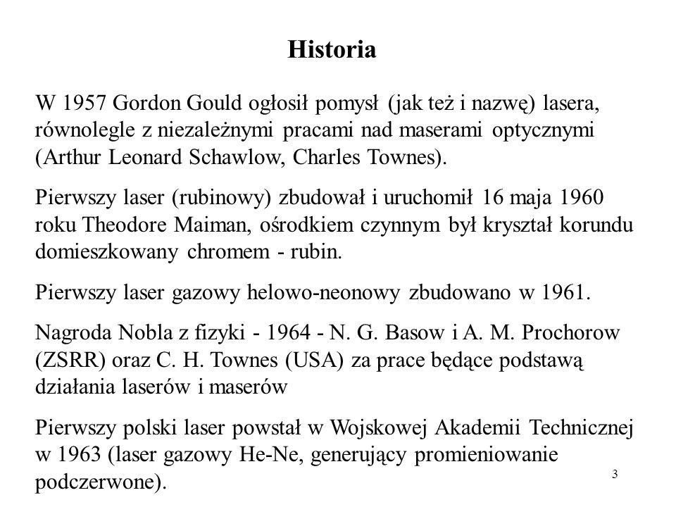 3 Historia W 1957 Gordon Gould ogłosił pomysł (jak też i nazwę) lasera, równolegle z niezależnymi pracami nad maserami optycznymi (Arthur Leonard Schawlow, Charles Townes).
