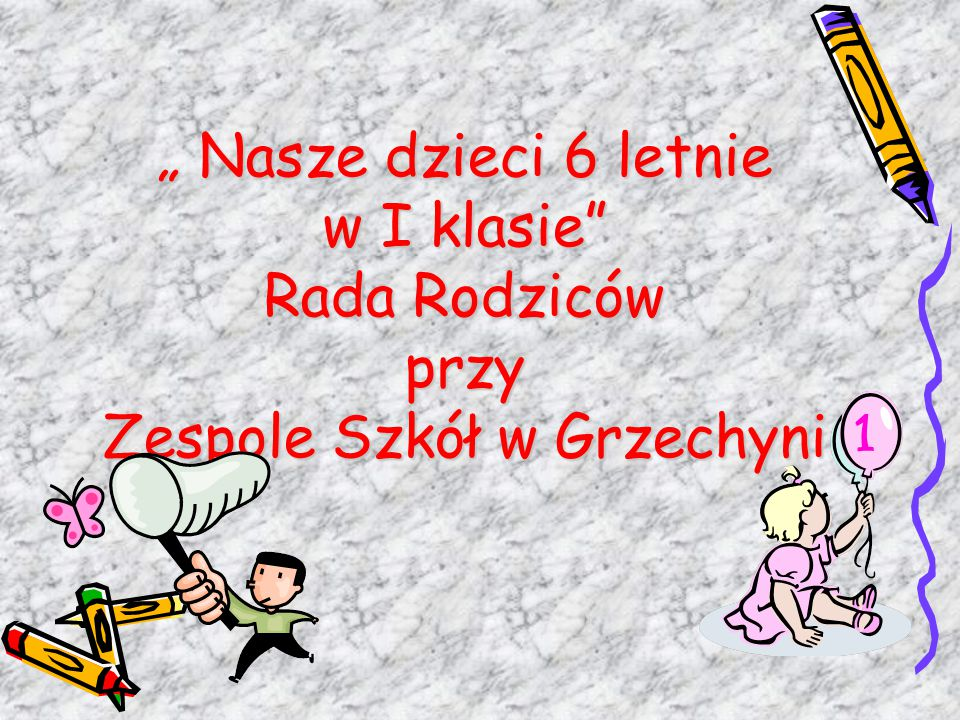 """"""" Nasze dzieci 6 letnie w I klasie Rada Rodziców przy Zespole Szkół w Grzechyni"""
