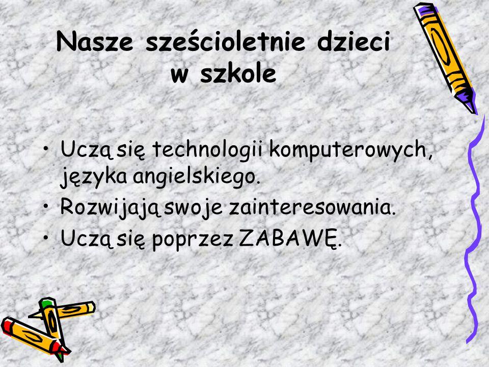 Nasze sześcioletnie dzieci w szkole Uczą się technologii komputerowych, języka angielskiego.