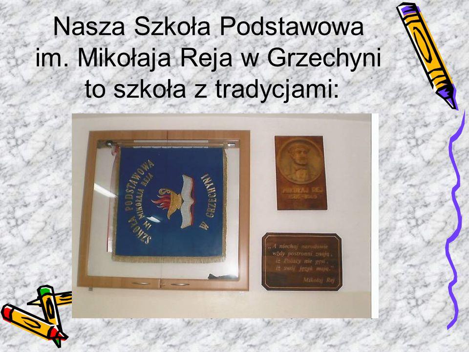 Nasza Szkoła Podstawowa im. Mikołaja Reja w Grzechyni to szkoła z tradycjami:
