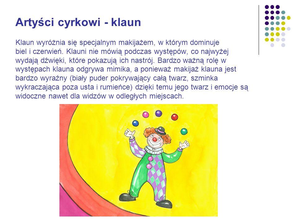 Artyści cyrkowi - klaun Klaun wyróżnia się specjalnym makijażem, w którym dominuje biel i czerwień. Klauni nie mówią podczas występów, co najwyżej wyd