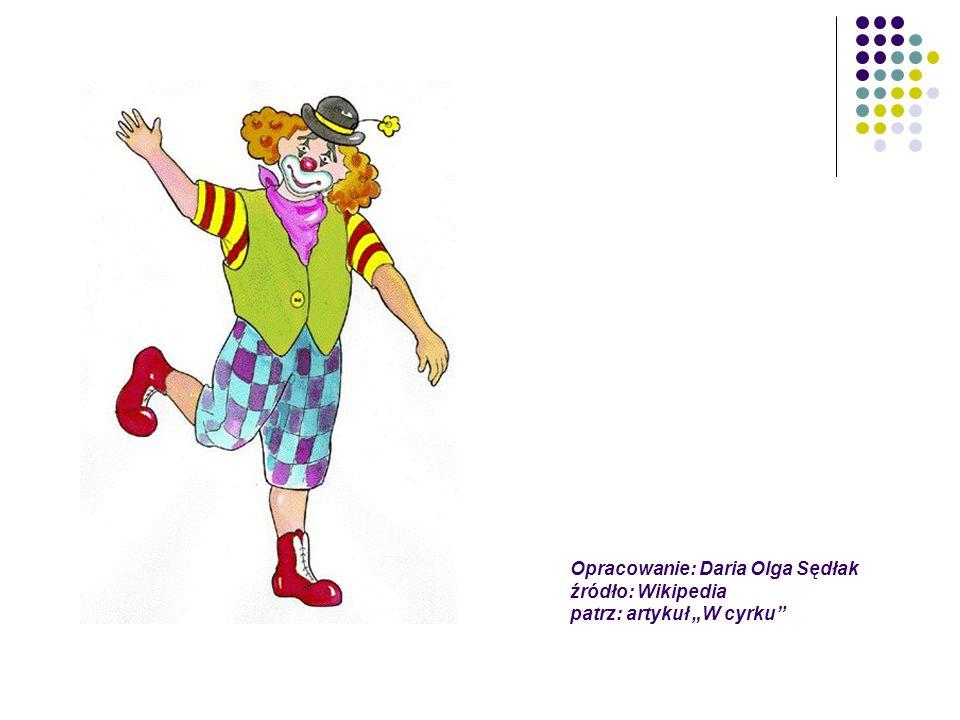 """Opracowanie: Daria Olga Sędłak źródło: Wikipedia patrz: artykuł """"W cyrku"""""""