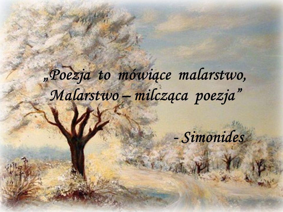 """""""Poezja to mówiące malarstwo, Malarstwo – milcząca poezja"""" - Simonides"""