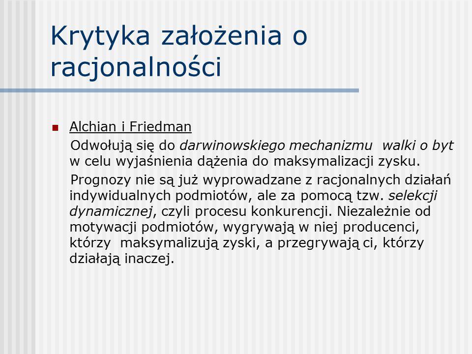 Krytyka założenia o racjonalności Alchian i Friedman Odwołują się do darwinowskiego mechanizmu walki o byt w celu wyjaśnienia dążenia do maksymalizacji zysku.