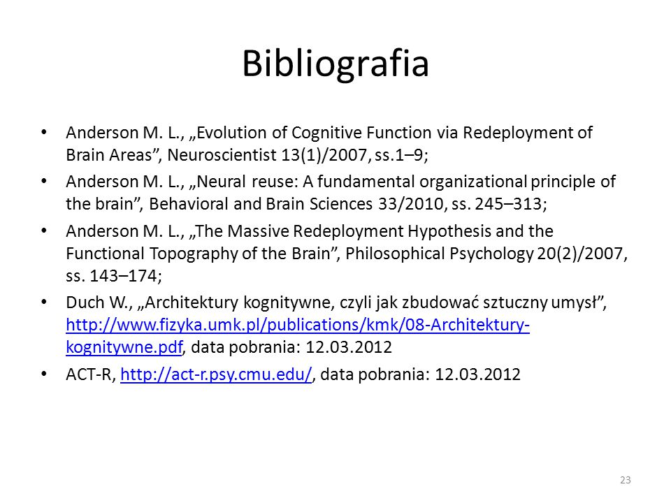 "Bibliografia Anderson M. L., ""Evolution of Cognitive Function via Redeployment of Brain Areas"", Neuroscientist 13(1)/2007, ss.1–9; Anderson M. L., ""Ne"