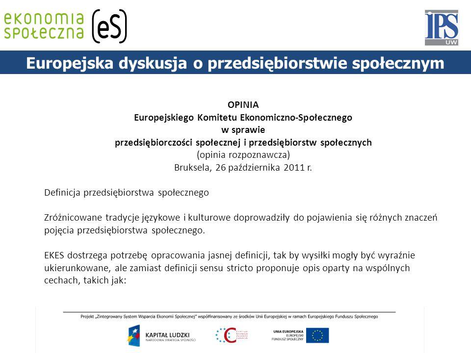 PODSTAWY PRAWNE Europejska dyskusja o przedsiębiorstwie społecznym OPINIA Europejskiego Komitetu Ekonomiczno-Społecznego w sprawie przedsiębiorczości społecznej i przedsiębiorstw społecznych (opinia rozpoznawcza) Bruksela, 26 października 2011 r.