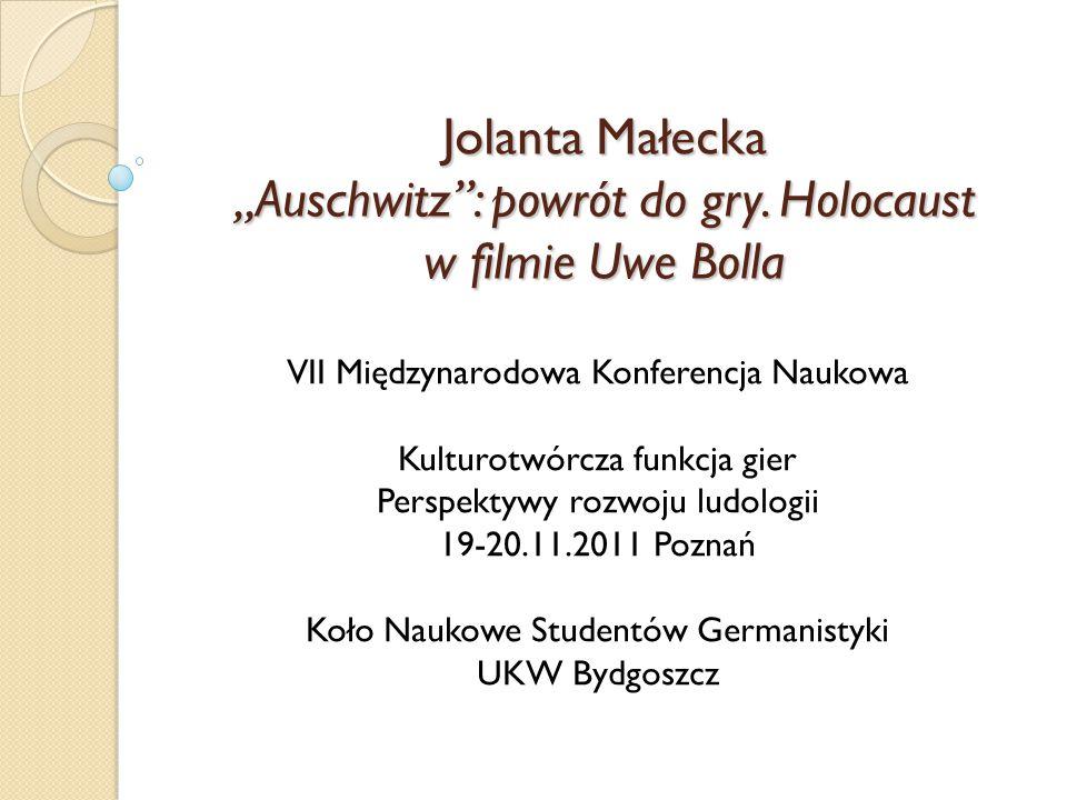 """Jolanta Małecka """"Auschwitz"""": powrót do gry. Holocaust w filmie Uwe Bolla VII Międzynarodowa Konferencja Naukowa Kulturotwórcza funkcja gier Perspektyw"""