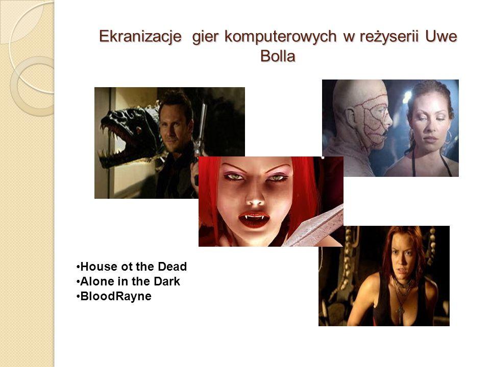 Ekranizacje gier komputerowych w reżyserii Uwe Bolla House ot the Dead Alone in the Dark BloodRayne