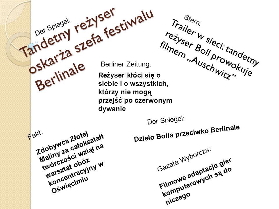"""Tandetny reżyser oskarża szefa festiwalu Berlinale Trailer w sieci: tandetny reżyser Boll prowokuje filmem """"Auschwitz Dzieło Bolla przeciwko Berlinale Filmowe adaptacje gier komputerowych są do niczego Zdobywca Złotej Maliny za całokształt twórczości wziął na warsztat obóz koncentracyjny w Oświęcimiu Reżyser kłóci się o siebie i o wszystkich, którzy nie mogą przejść po czerwonym dywanie Der Spiegel: Stern: Berliner Zeitung: Fakt: Gazeta Wyborcza: Der Spiegel:"""