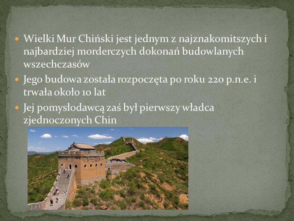 Wielki Mur Chiński jest jednym z najznakomitszych i najbardziej morderczych dokonań budowlanych wszechczasów Jego budowa została rozpoczęta po roku 22