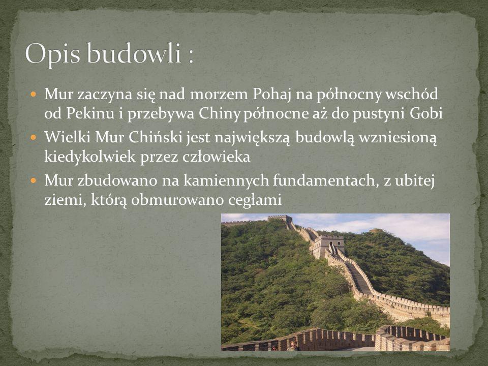 Mur zaczyna się nad morzem Pohaj na północny wschód od Pekinu i przebywa Chiny północne aż do pustyni Gobi Wielki Mur Chiński jest największą budowlą