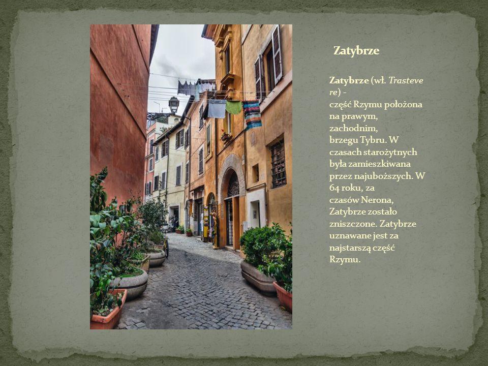 Zatybrze (wł.Trasteve re) - część Rzymu położona na prawym, zachodnim, brzegu Tybru.