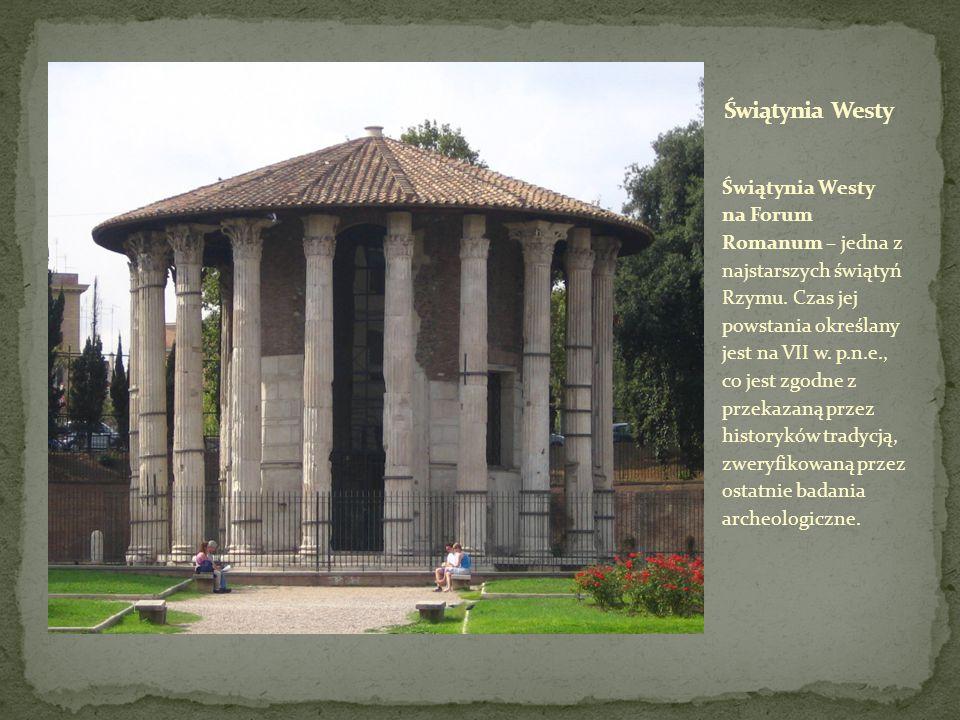 Świątynia Westy na Forum Romanum – jedna z najstarszych świątyń Rzymu.