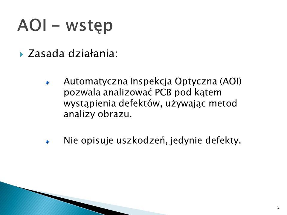 5 AOI - wstęp  Zasada działania: Automatyczna Inspekcja Optyczna (AOI) pozwala analizować PCB pod kątem wystąpienia defektów, używając metod analizy obrazu.