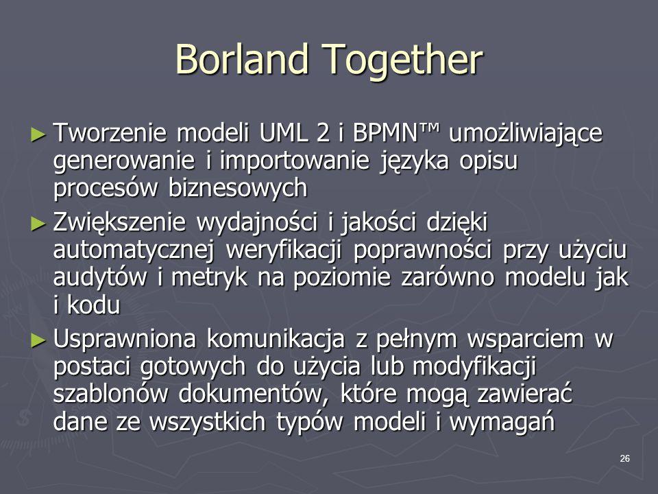 26 Borland Together ► Tworzenie modeli UML 2 i BPMN™ umożliwiające generowanie i importowanie języka opisu procesów biznesowych ► Zwiększenie wydajnoś