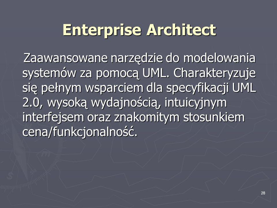 28 Enterprise Architect Zaawansowane narzędzie do modelowania systemów za pomocą UML. Charakteryzuje się pełnym wsparciem dla specyfikacji UML 2.0, wy