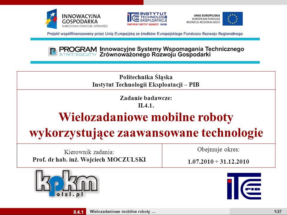 Wielozadaniowe mobilne roboty … 1/27 Politechnika Śląska Instytut Technologii Eksploatacji – PIB Zadanie badawcze: II.4.1. Wielozadaniowe mobilne robo