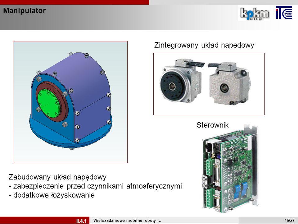 Manipulator Wielozadaniowe mobilne roboty … II.4.1 16/27 Zintegrowany układ napędowy Sterownik Zabudowany układ napędowy - zabezpieczenie przed czynni