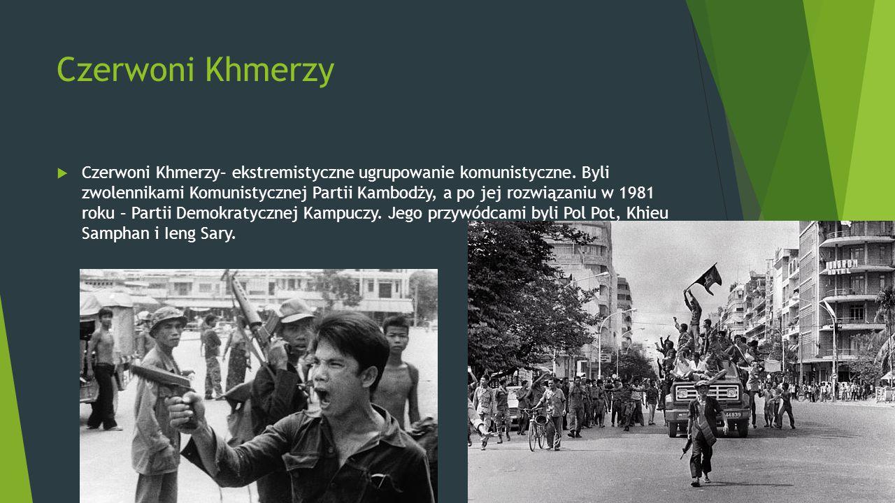 Krwawe rządy  Po przejęciu władzy w Kambodży w 1975 roku zmienili nazwę kraju na Demokratyczna Kampucza, ich krwawe rządy (w wyniku ludobójstwa zginęło ok.