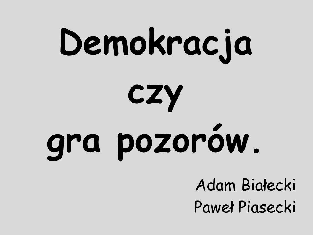 Demokracja czy gra pozorów. Adam Białecki Paweł Piasecki