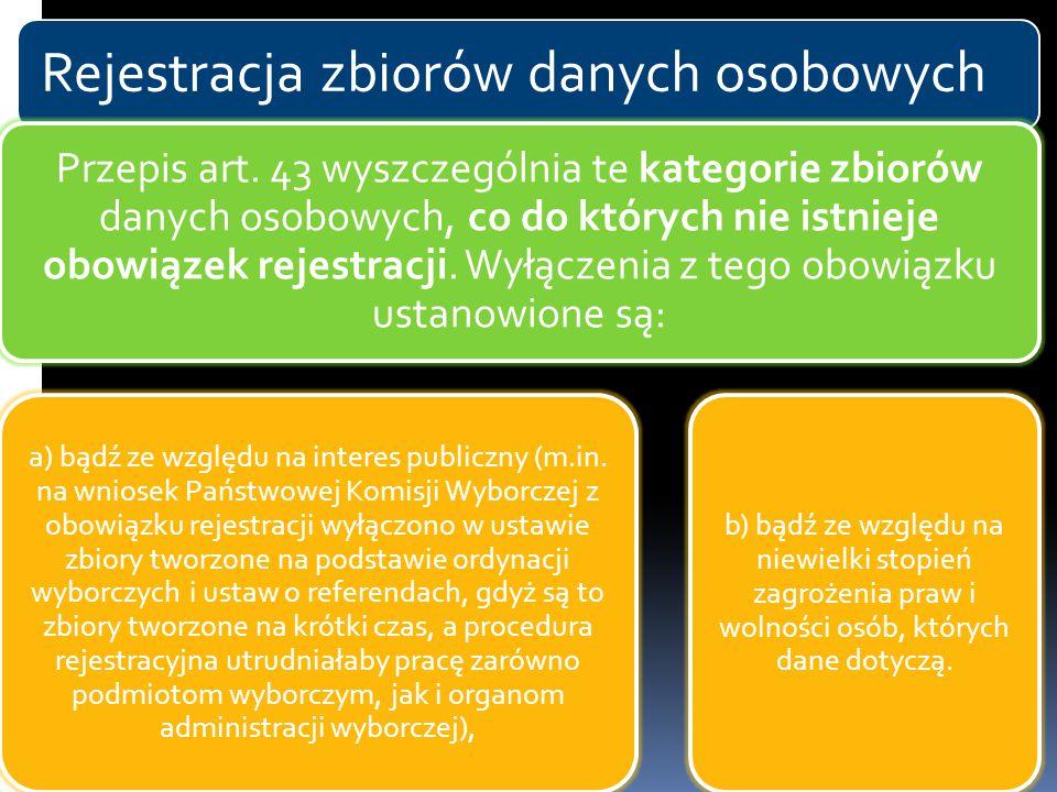 Rejestracja zbiorów danych osobowych Przepis art. 43 wyszczególnia te kategorie zbiorów danych osobowych, co do których nie istnieje obowiązek rejestr