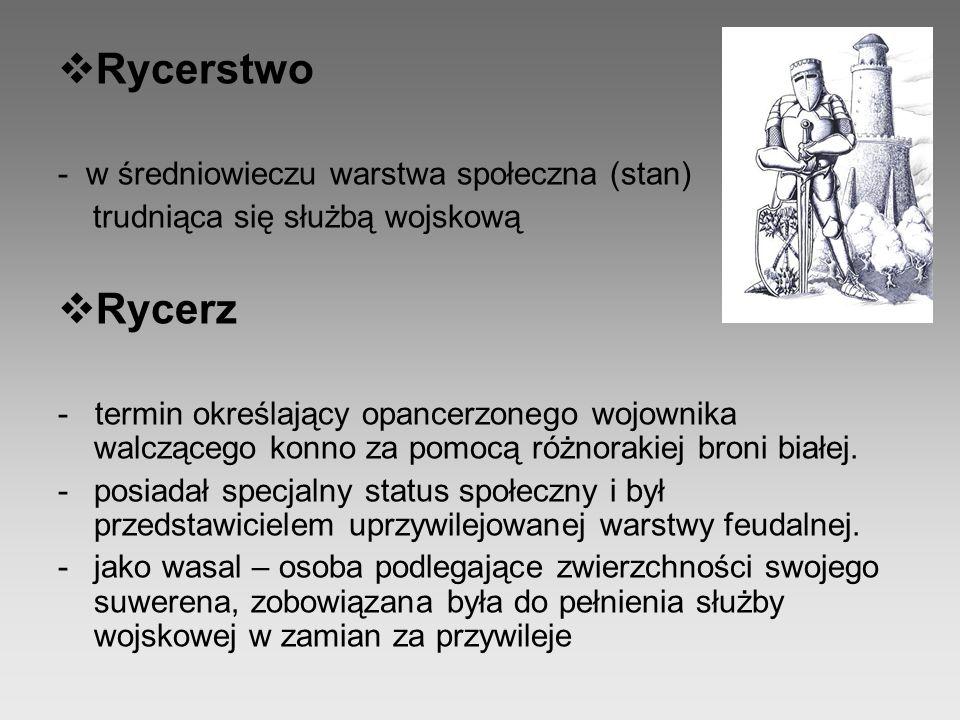  Rycerstwo - w średniowieczu warstwa społeczna (stan) trudniąca się służbą wojskową  Rycerz - termin określający opancerzonego wojownika walczącego