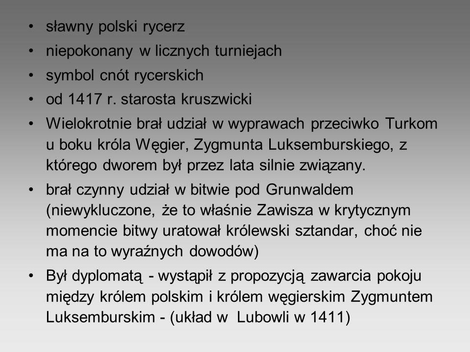 sławny polski rycerz niepokonany w licznych turniejach symbol cnót rycerskich od 1417 r. starosta kruszwicki Wielokrotnie brał udział w wyprawach prze