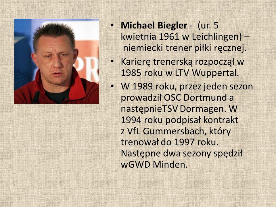 Michael Biegler - (ur. 5 kwietnia 1961 w Leichlingen) – niemiecki trener piłki ręcznej. Karierę trenerską rozpoczął w 1985 roku w LTV Wuppertal. W 198